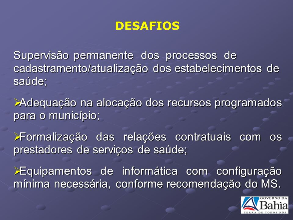DESAFIOS Supervisão permanente dos processos de cadastramento/atualização dos estabelecimentos de saúde;