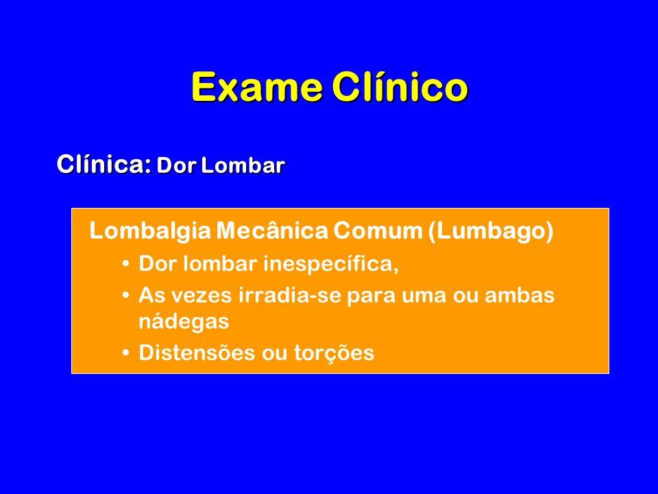 Exame Clínico Clínica: Dor Lombar Lombalgia Mecânica Comum (Lumbago)