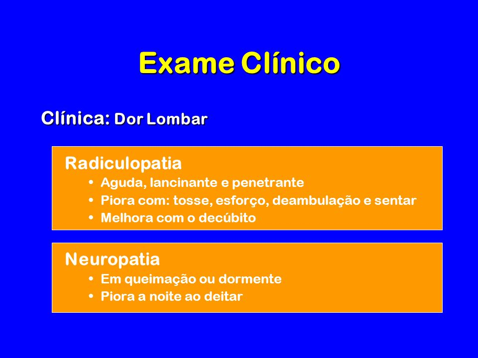 Exame Clínico Clínica: Dor Lombar Radiculopatia Neuropatia