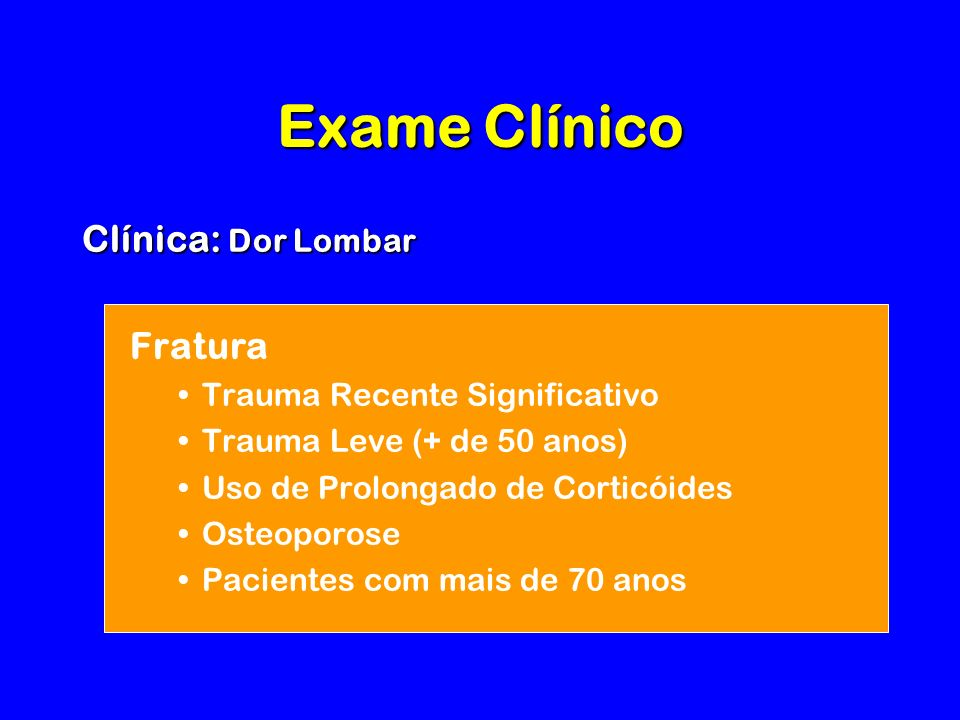 Exame Clínico Clínica: Dor Lombar Fratura Trauma Recente Significativo