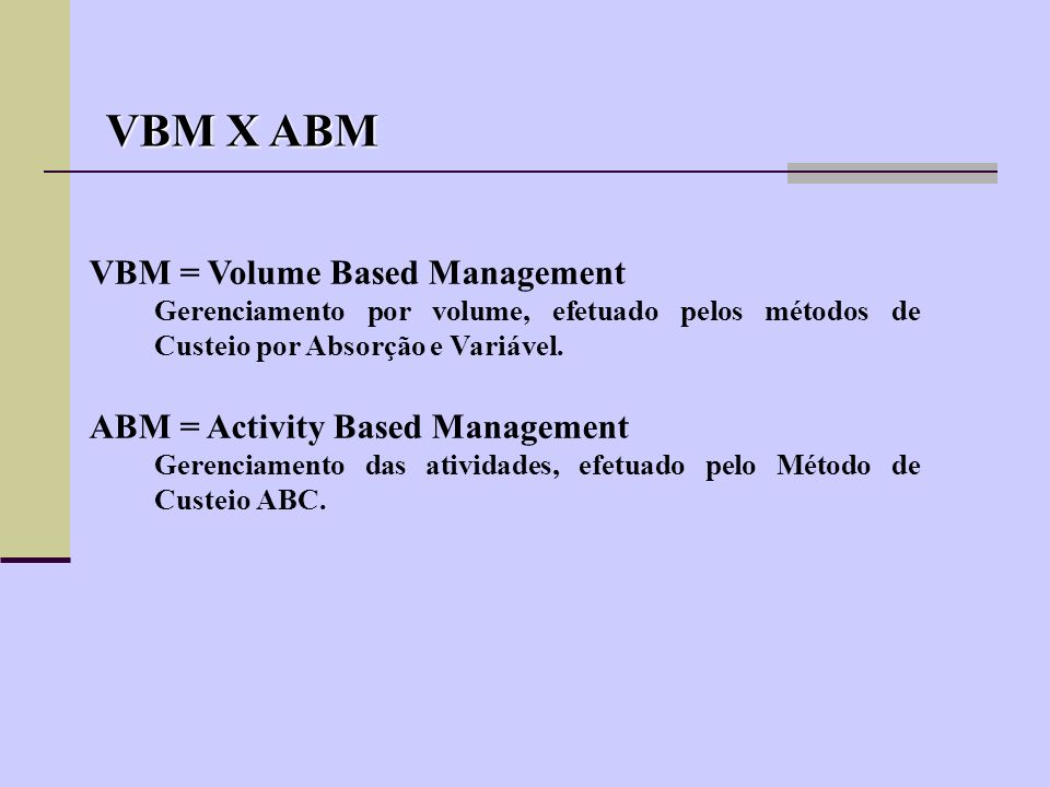 VBM X ABM VBM = Volume Based Management