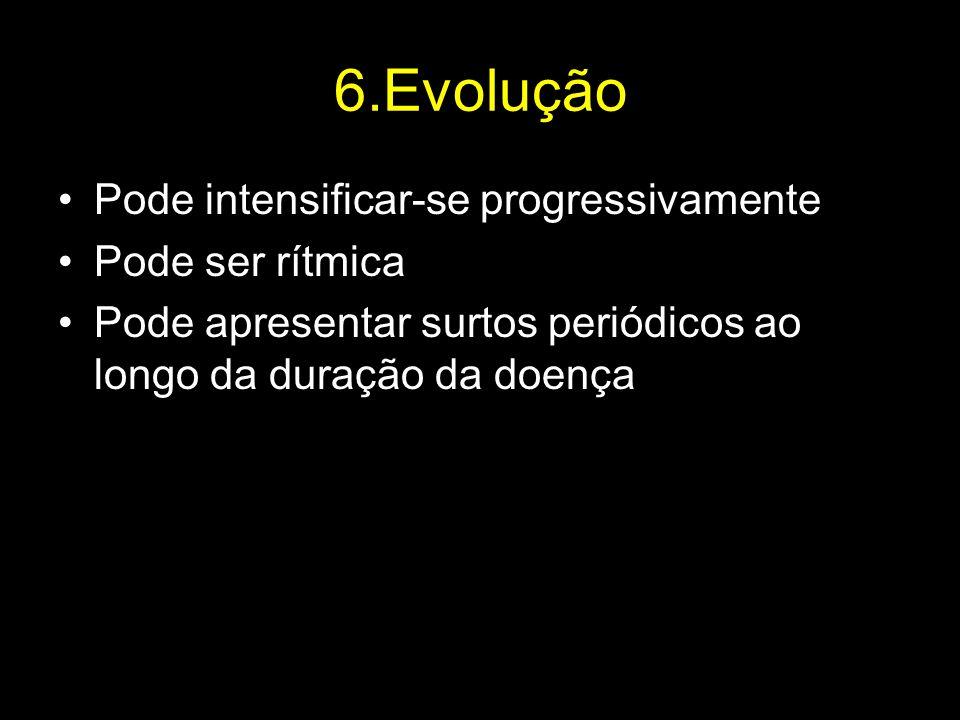 6.Evolução Pode intensificar-se progressivamente Pode ser rítmica