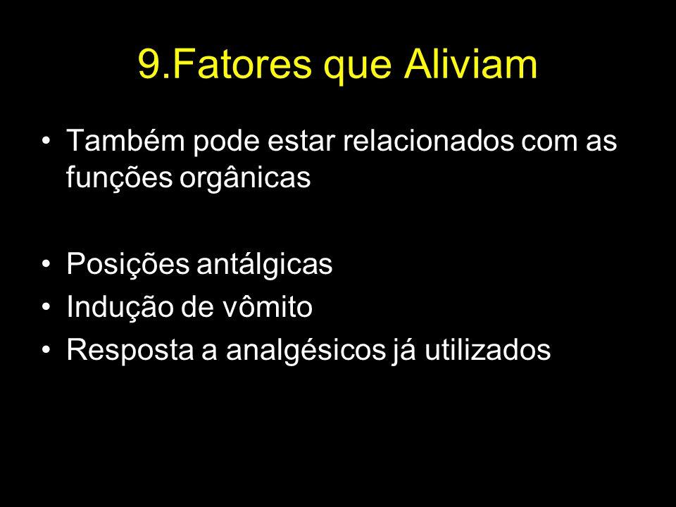 9.Fatores que Aliviam Também pode estar relacionados com as funções orgânicas. Posições antálgicas.