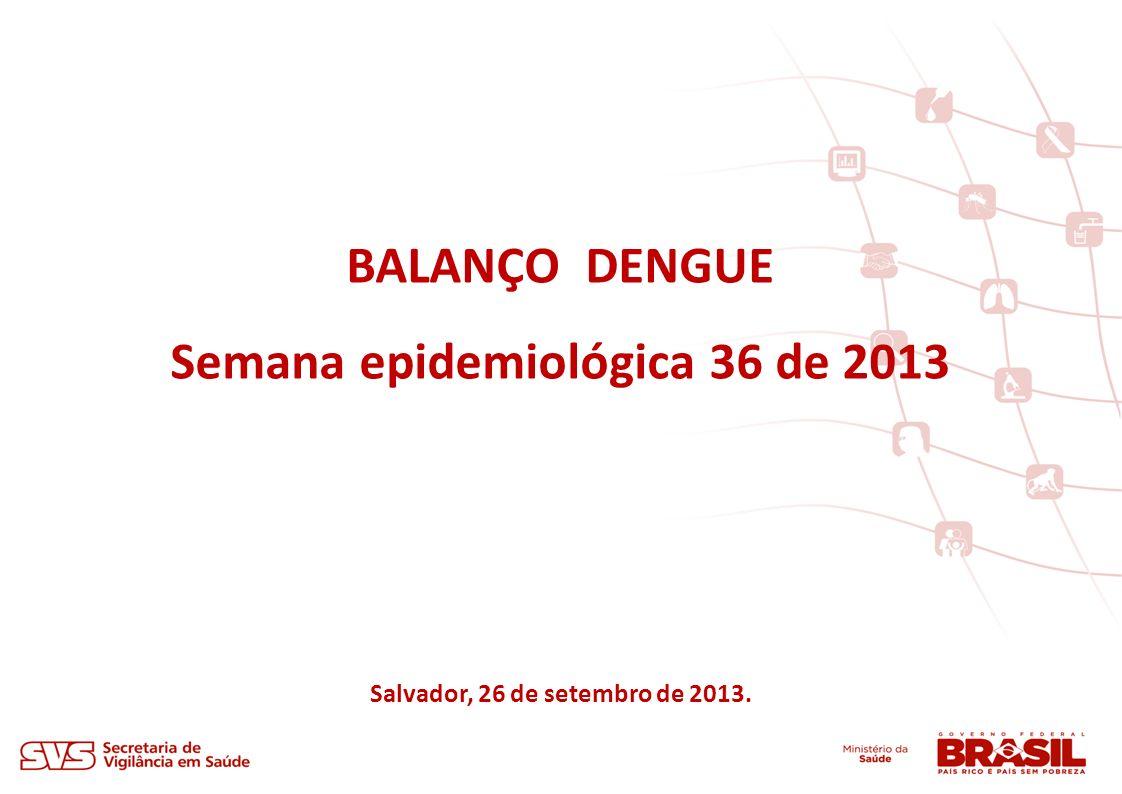 Semana epidemiológica 36 de 2013 Salvador, 26 de setembro de 2013.