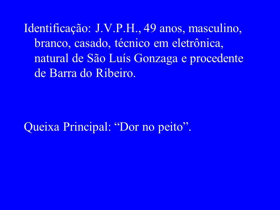 Identificação: J.V.P.H., 49 anos, masculino, branco, casado, técnico em eletrônica, natural de São Luís Gonzaga e procedente de Barra do Ribeiro.