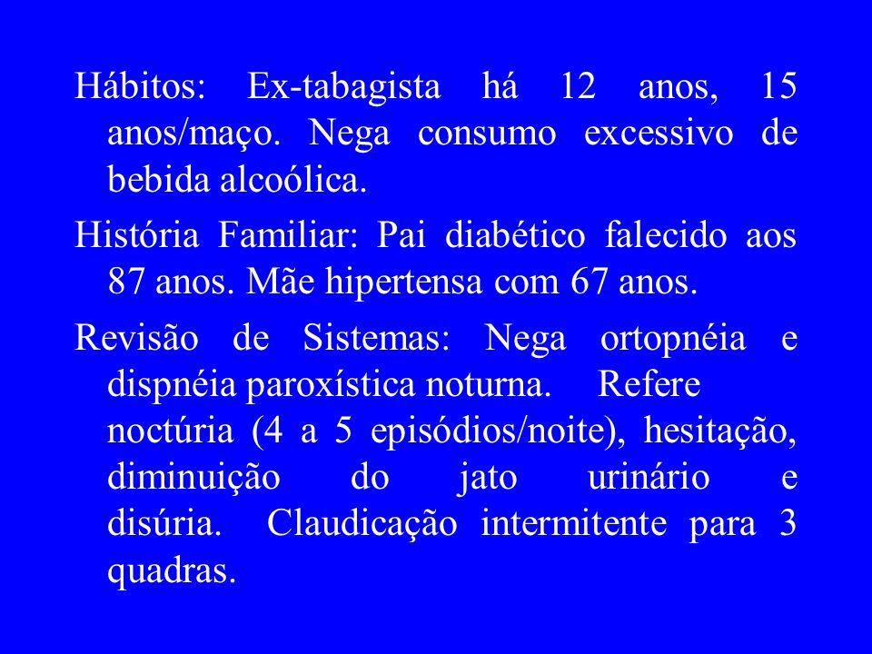 Hábitos: Ex-tabagista há 12 anos, 15 anos/maço