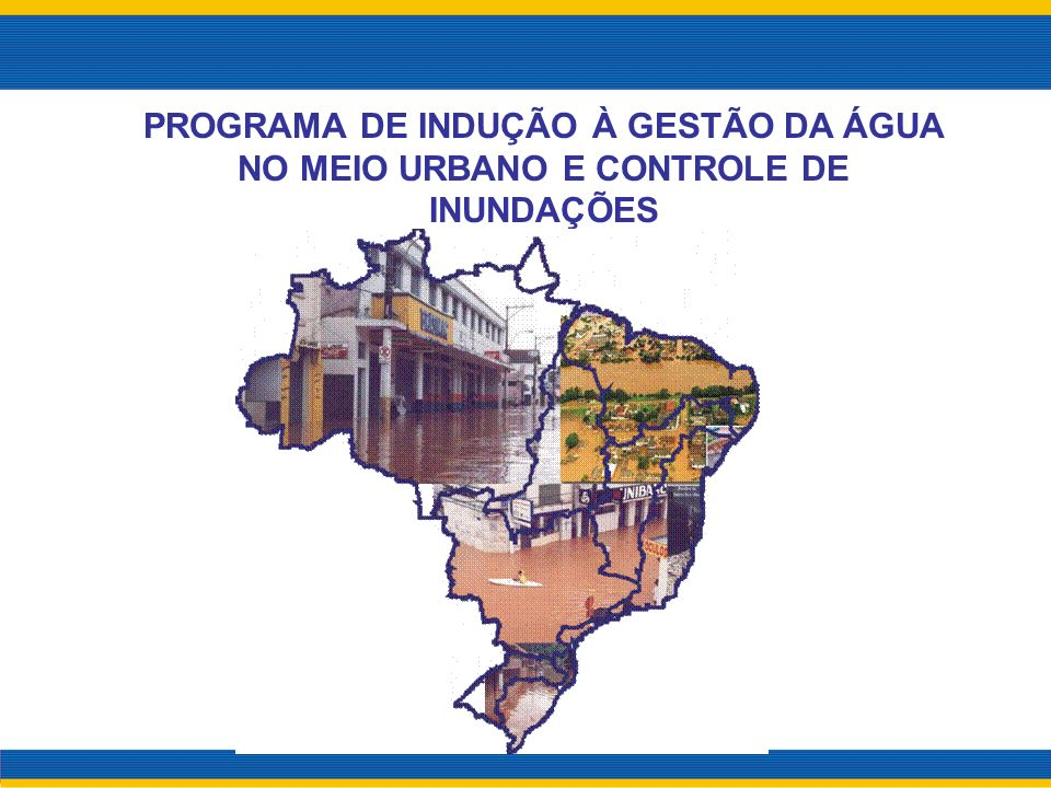 PROGRAMA DE INDUÇÃO À GESTÃO DA ÁGUA NO MEIO URBANO E CONTROLE DE INUNDAÇÕES