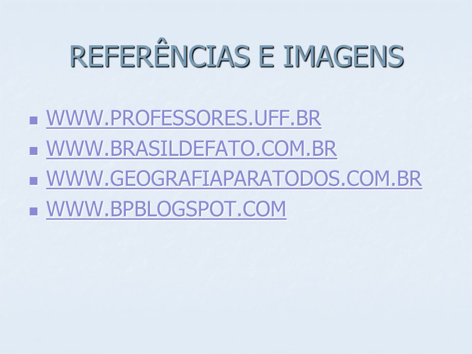 REFERÊNCIAS E IMAGENS WWW.PROFESSORES.UFF.BR WWW.BRASILDEFATO.COM.BR