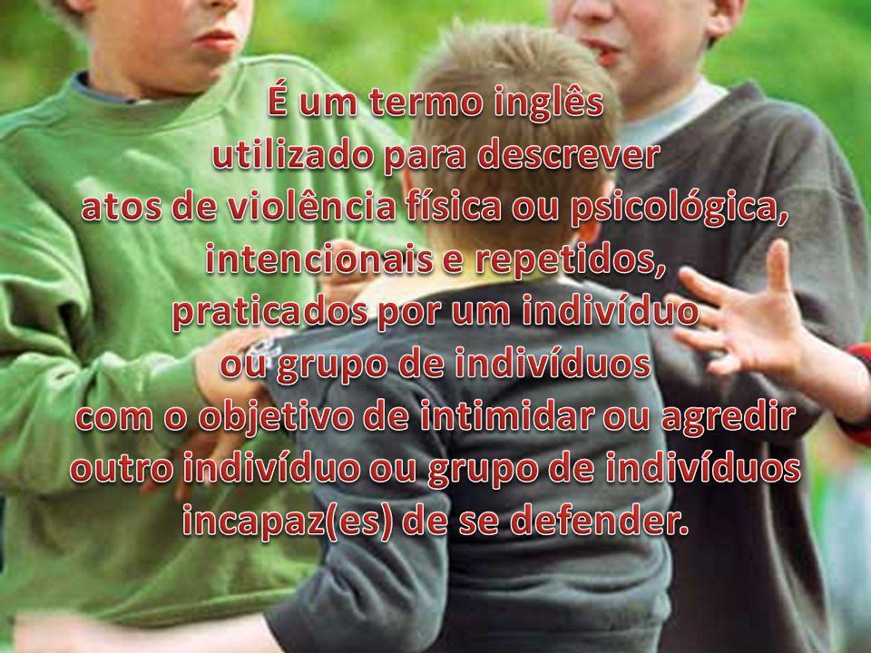 É um termo inglês utilizado para descrever atos de violência física ou psicológica, intencionais e repetidos, praticados por um indivíduo ou grupo de indivíduos com o objetivo de intimidar ou agredir outro indivíduo ou grupo de indivíduos incapaz(es) de se defender.