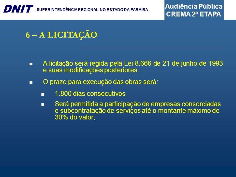 6 – A LICITAÇÃOA licitação será regida pela Lei 8.666 de 21 de junho de 1993 e suas modificações posteriores.