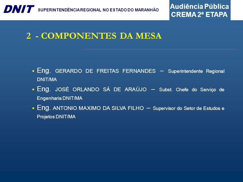 2 - COMPONENTES DA MESA Eng. GERARDO DE FREITAS FERNANDES – Superintendente Regional DNIT/MA.
