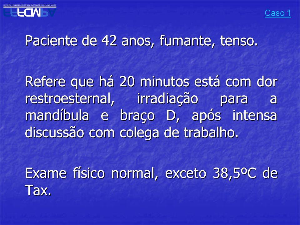 Exame físico normal, exceto 38,5ºC de Tax.