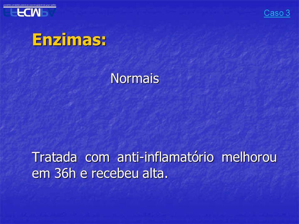 Enzimas: Tratada com anti-inflamatório melhorou em 36h e recebeu alta.