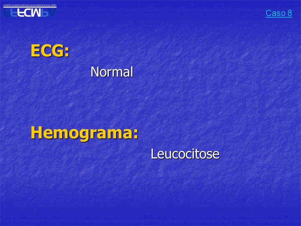 Caso 8 ECG: Normal Hemograma: Leucocitose