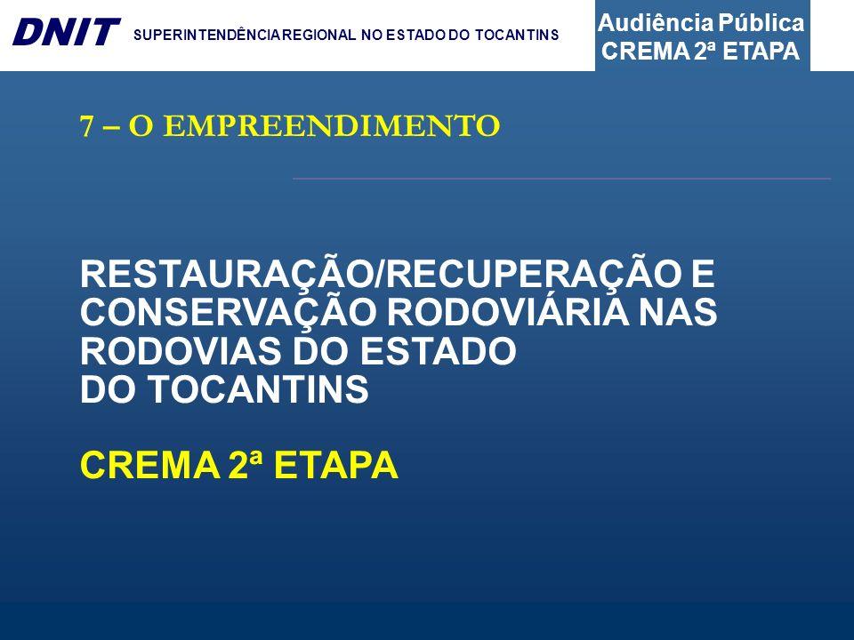7 – O EMPREENDIMENTO RESTAURAÇÃO/RECUPERAÇÃO E CONSERVAÇÃO RODOVIÁRIA NAS RODOVIAS DO ESTADO DO TOCANTINS.