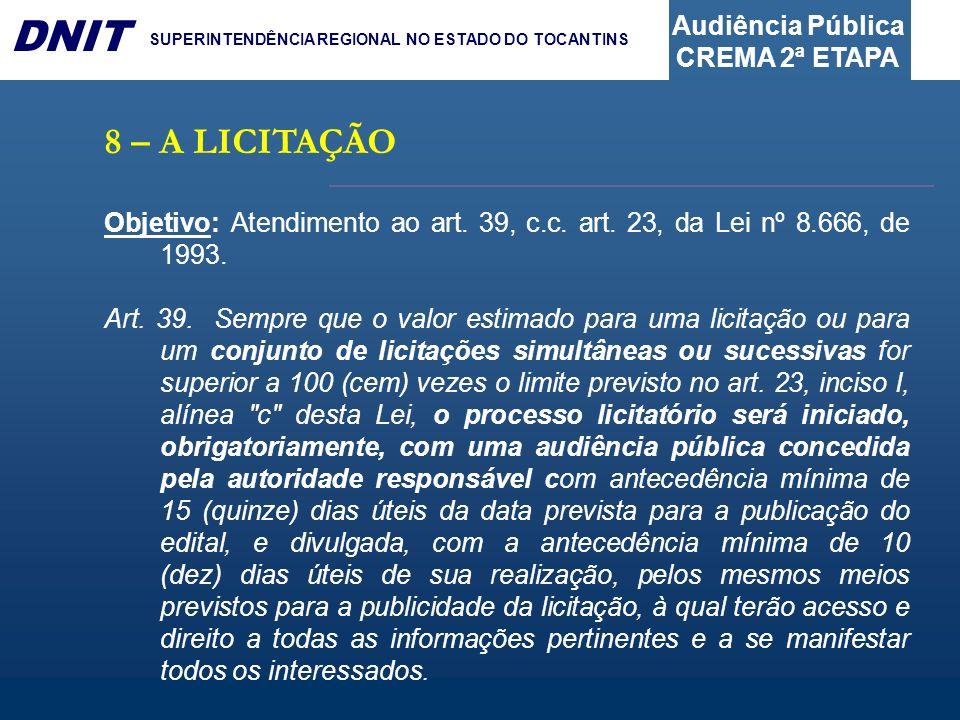 8 – A LICITAÇÃO Objetivo: Atendimento ao art. 39, c.c. art. 23, da Lei nº 8.666, de 1993.