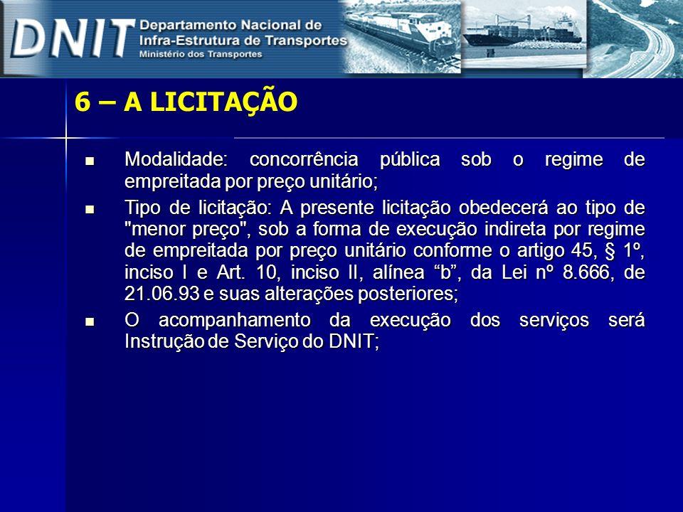 6 – A LICITAÇÃO Modalidade: concorrência pública sob o regime de empreitada por preço unitário;