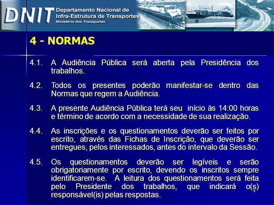 4 - NORMAS 4.1. A Audiência Pública será aberta pela Presidência dos trabalhos.