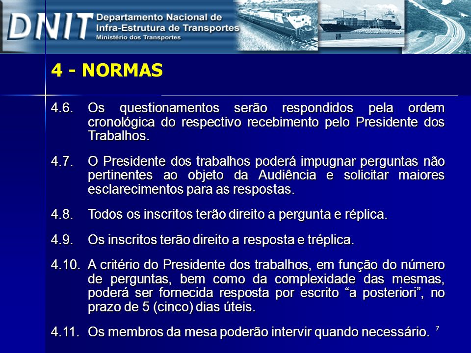 4 - NORMAS 4.6. Os questionamentos serão respondidos pela ordem cronológica do respectivo recebimento pelo Presidente dos Trabalhos.