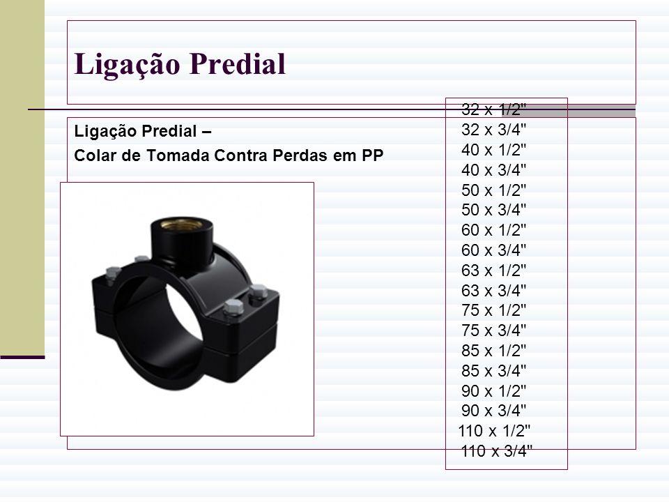 Ligação Predial 32 x 1/2 32 x 3/4 Ligação Predial – 40 x 1/2