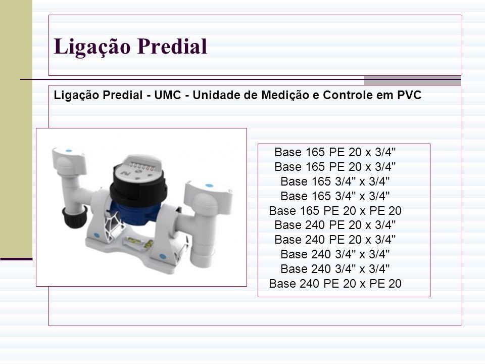 Ligação Predial Ligação Predial - UMC - Unidade de Medição e Controle em PVC. Base 165 PE 20 x 3/4