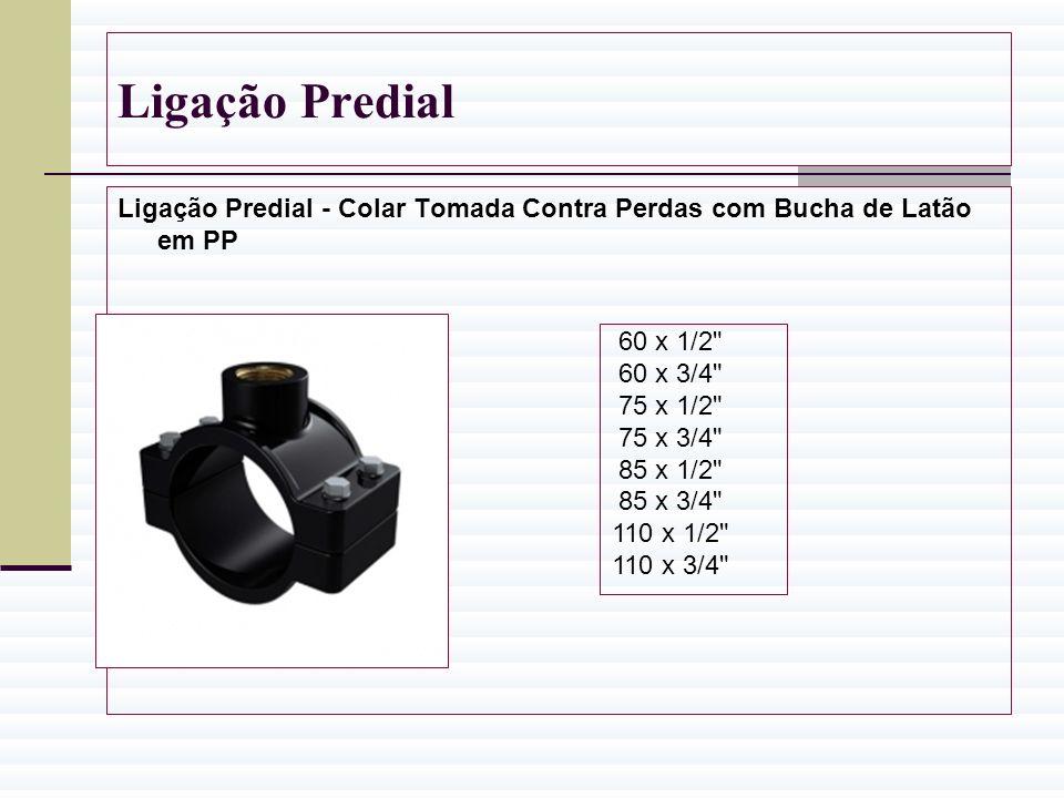 Ligação Predial Ligação Predial - Colar Tomada Contra Perdas com Bucha de Latão em PP. 60 x 1/2 60 x 3/4
