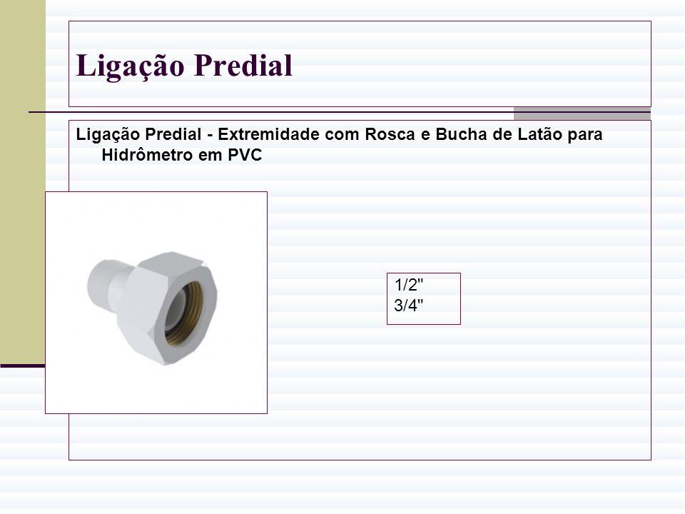Ligação Predial Ligação Predial - Extremidade com Rosca e Bucha de Latão para Hidrômetro em PVC. 1/2