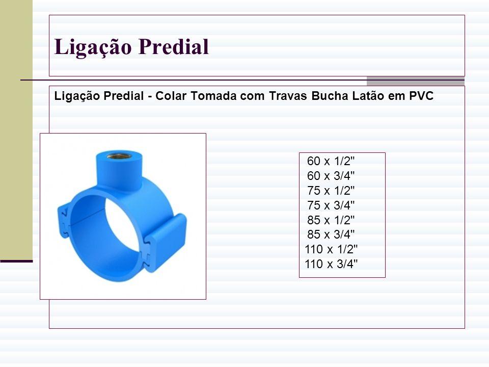 Ligação Predial Ligação Predial - Colar Tomada com Travas Bucha Latão em PVC. 60 x 1/2 60 x 3/4