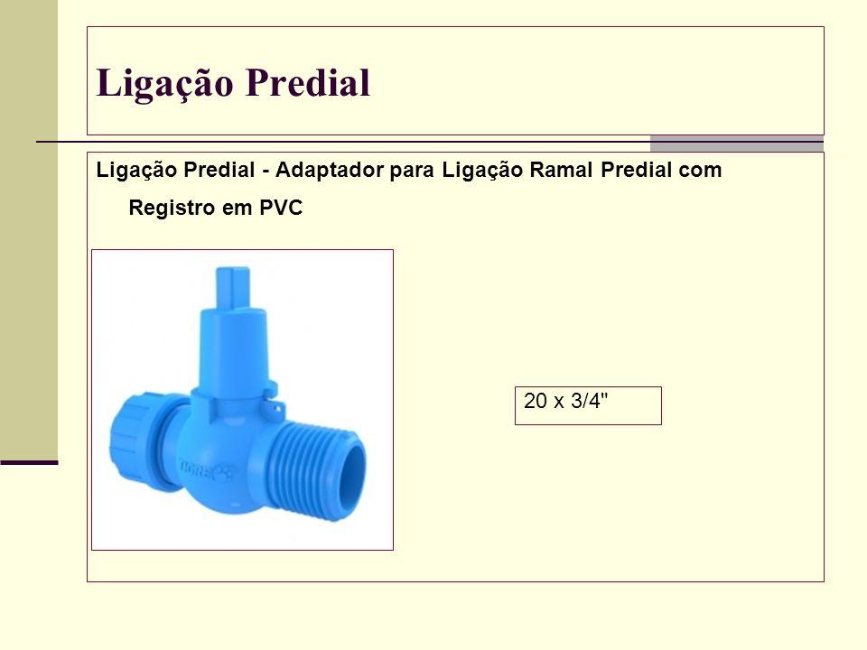 Ligação Predial Ligação Predial - Adaptador para Ligação Ramal Predial com Registro em PVC.