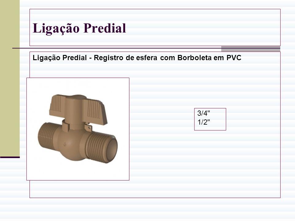 Ligação Predial Ligação Predial - Registro de esfera com Borboleta em PVC 3/4 1/2