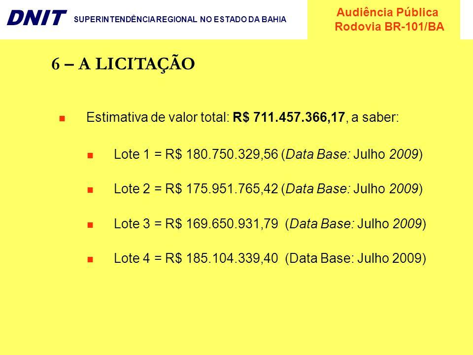 6 – A LICITAÇÃO Estimativa de valor total: R$ 711.457.366,17, a saber: