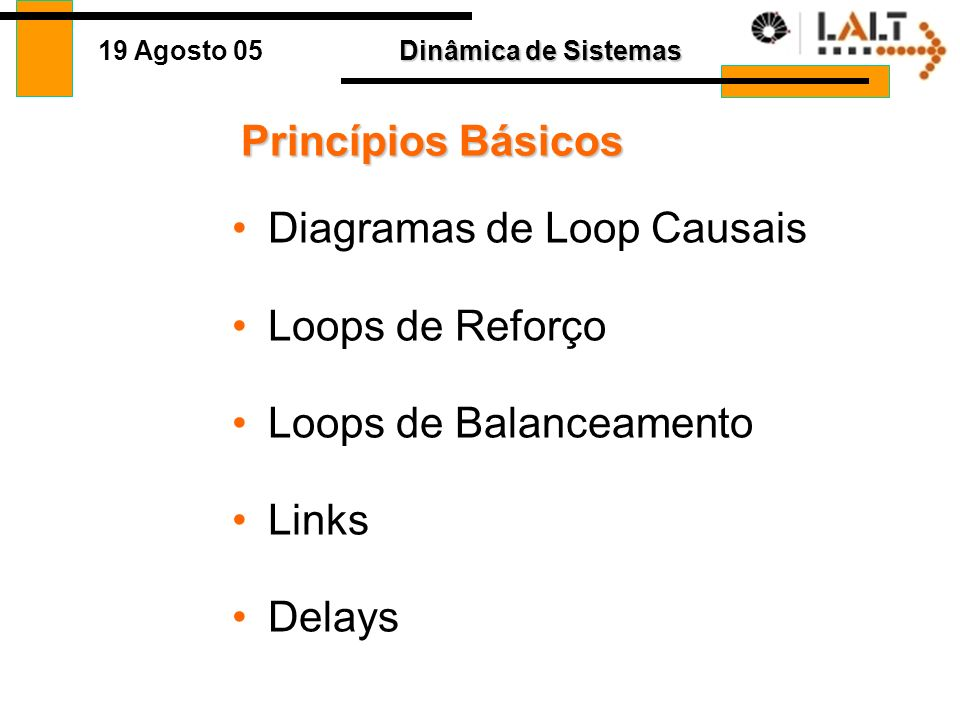 Princípios Básicos Diagramas de Loop Causais Loops de Reforço Loops de Balanceamento Links Delays