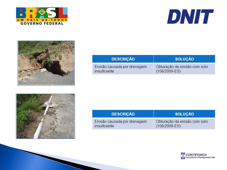 DESCRIÇÃO SOLUÇÃO. Erosão causada por drenagem insuficiente. Obturação da erosão com solo. (108/2009-ES)