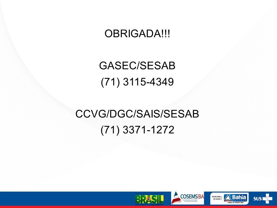 OBRIGADA!!! GASEC/SESAB (71) 3115-4349 CCVG/DGC/SAIS/SESAB