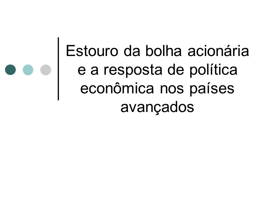 Estouro da bolha acionária e a resposta de política econômica nos países avançados