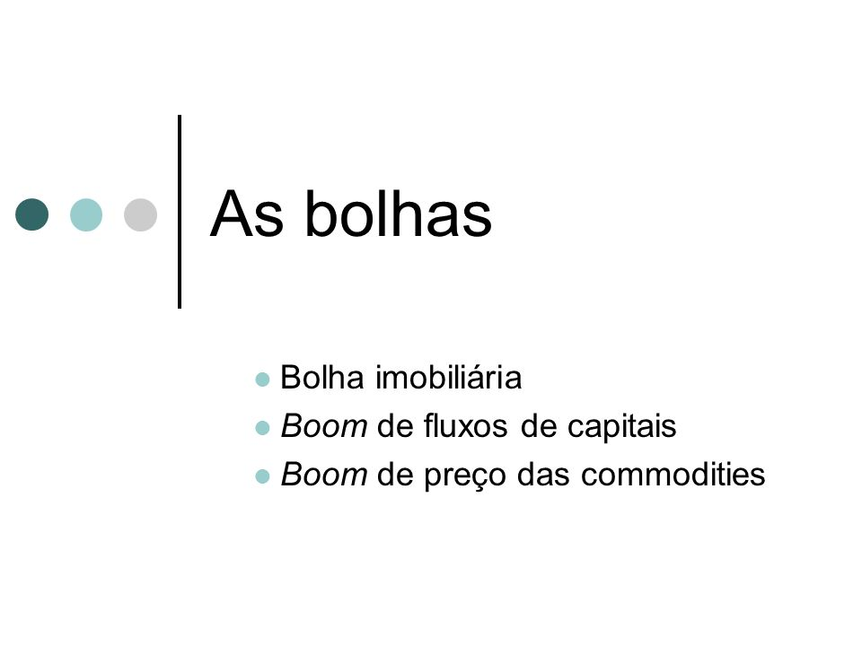 As bolhas Bolha imobiliária Boom de fluxos de capitais