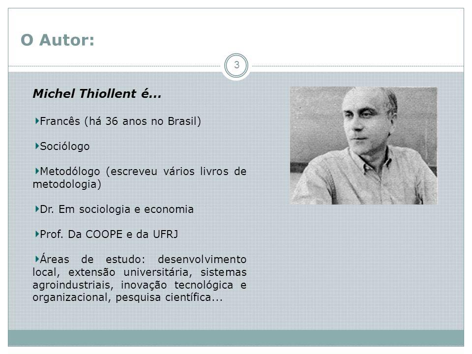 O Autor: Michel Thiollent é... Francês (há 36 anos no Brasil)