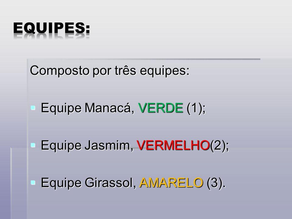 Equipes: Composto por três equipes: Equipe Manacá, VERDE (1);