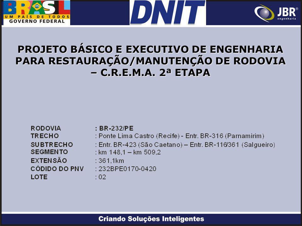 PROJETO BÁSICO E EXECUTIVO DE ENGENHARIA PARA RESTAURAÇÃO/MANUTENÇÃO DE RODOVIA – C.R.E.M.A.