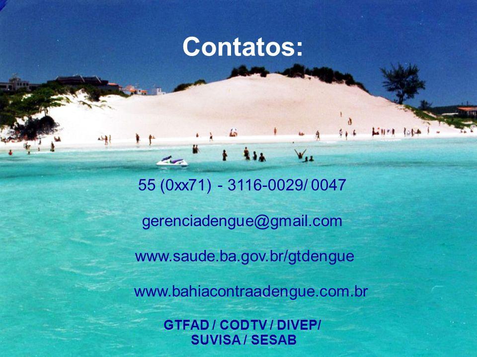 Contatos: 55 (0xx71) - 3116-0029/ 0047 gerenciadengue@gmail.com