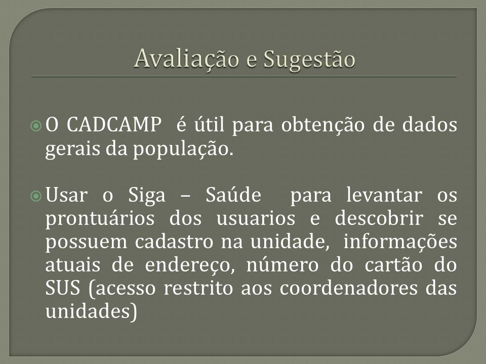 Avaliação e SugestãoO CADCAMP é útil para obtenção de dados gerais da população.