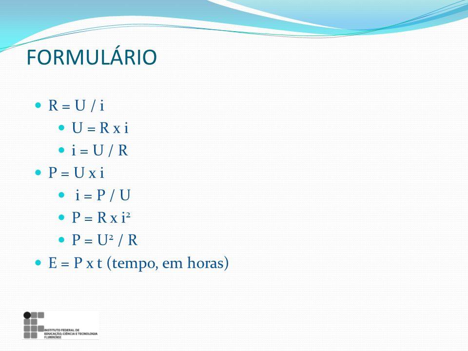 FORMULÁRIO R = U / i U = R x i i = U / R P = U x i i = P / U