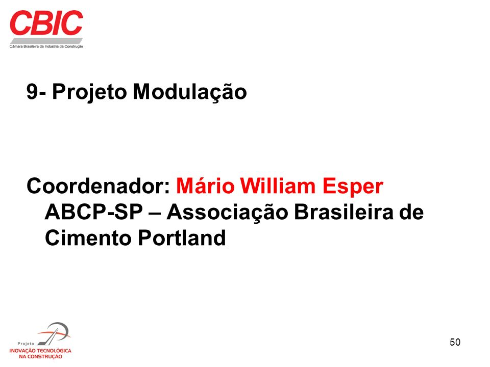 9- Projeto ModulaçãoCoordenador: Mário William Esper ABCP-SP – Associação Brasileira de Cimento Portland.