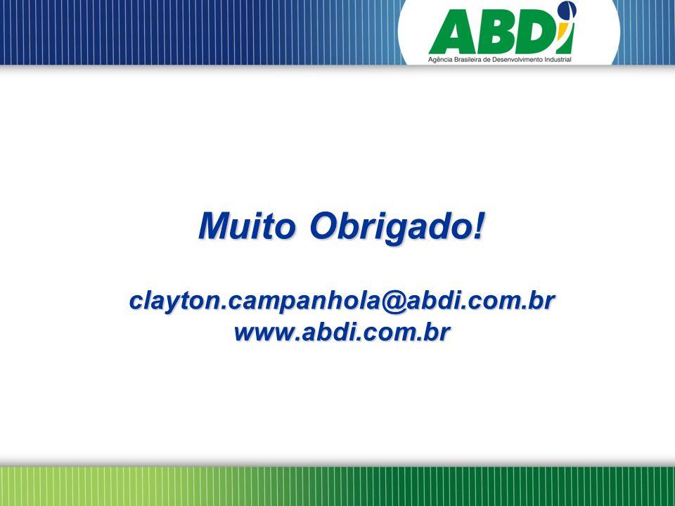 Muito Obrigado! clayton.campanhola@abdi.com.br www.abdi.com.br