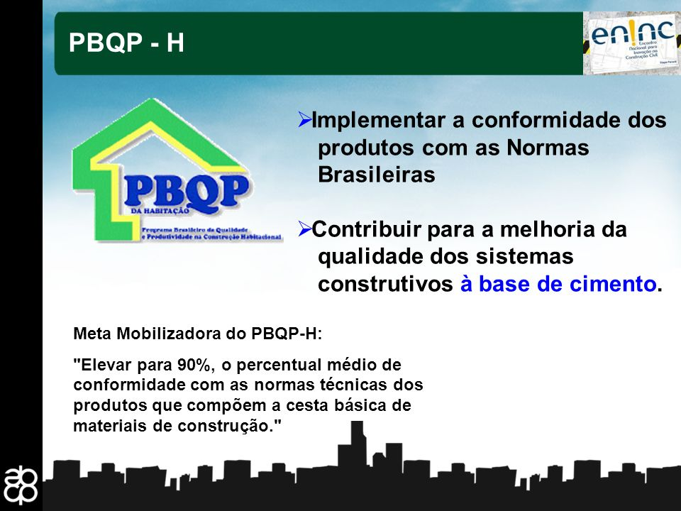 PBQP - H Implementar a conformidade dos produtos com as Normas Brasileiras.