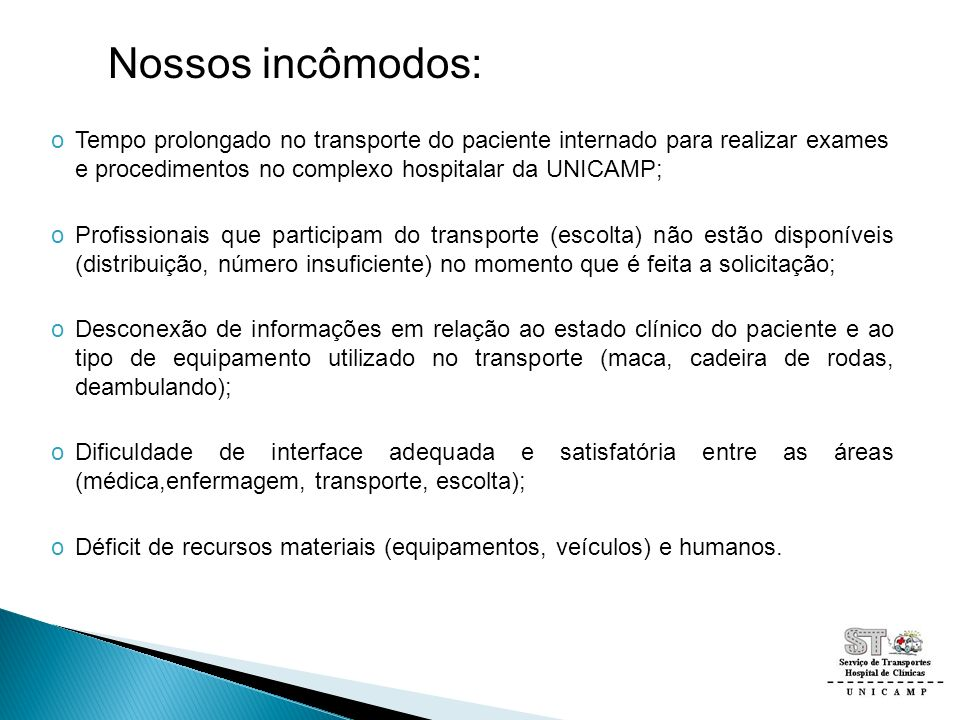 Nossos incômodos: Tempo prolongado no transporte do paciente internado para realizar exames e procedimentos no complexo hospitalar da UNICAMP;