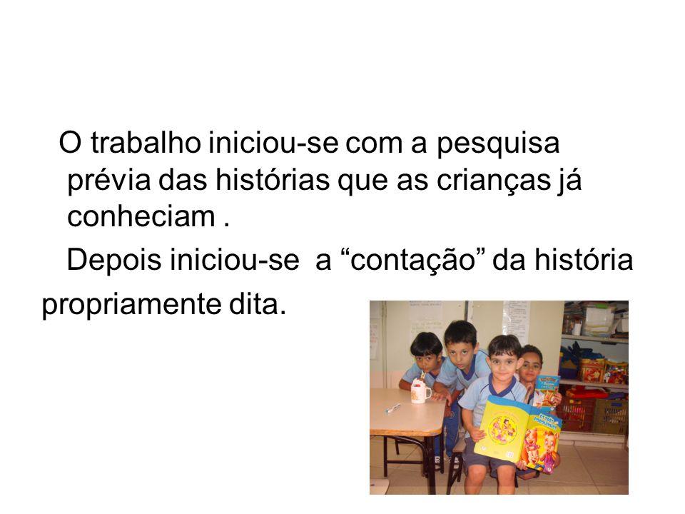 O trabalho iniciou-se com a pesquisa prévia das histórias que as crianças já conheciam .
