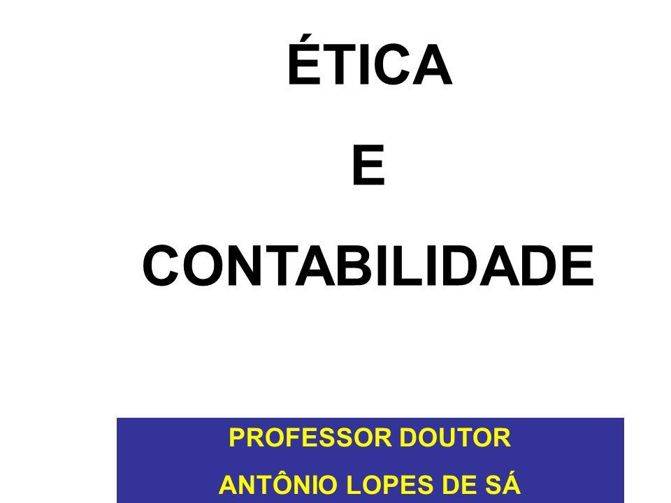 ÉTICA E CONTABILIDADE PROFESSOR DOUTOR ANTÔNIO LOPES DE SÁ