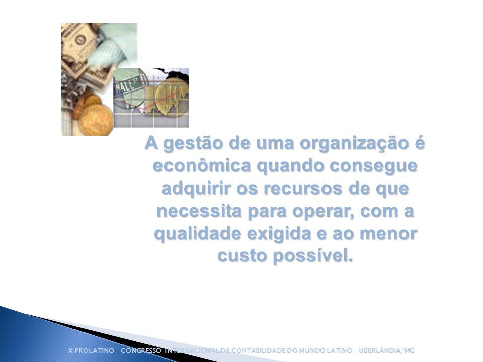 A gestão de uma organização é econômica quando consegue adquirir os recursos de que necessita para operar, com a qualidade exigida e ao menor custo possível.