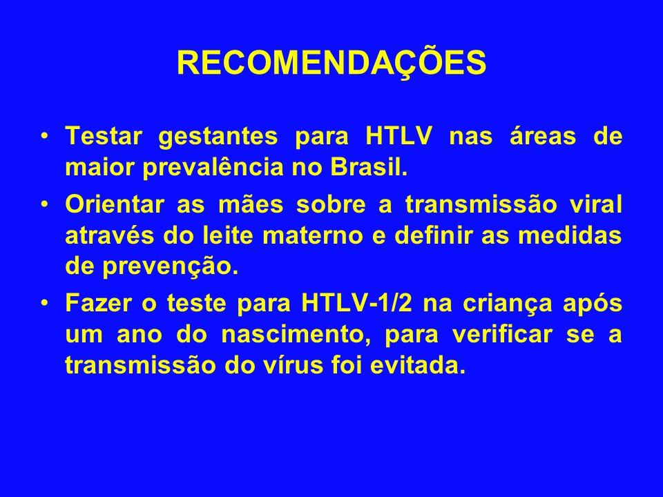 RECOMENDAÇÕES Testar gestantes para HTLV nas áreas de maior prevalência no Brasil.